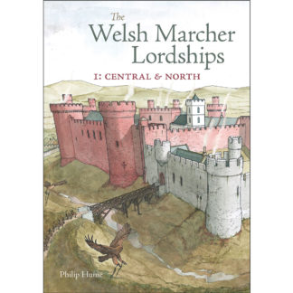 Welsh Marcher Lordships Volume 1: Central & North