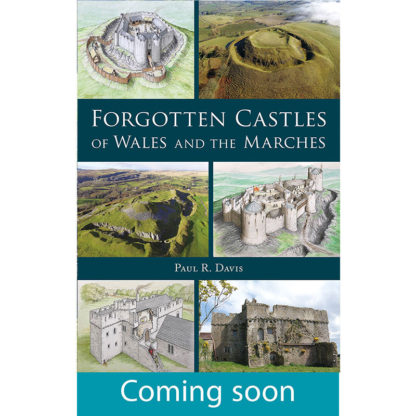 Forgotten Castles of Wales and the Marches cover coming soon